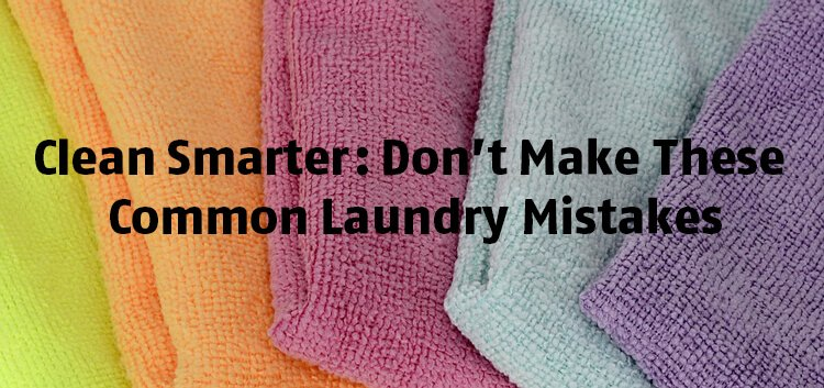 Clean Smarter: Don't Make These Common Laundry Mistakes